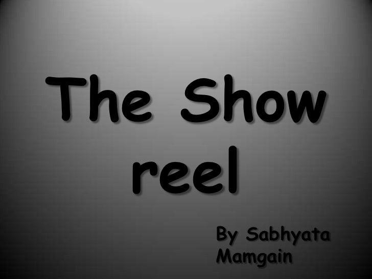 The Show reel<br />By SabhyataMamgain<br />