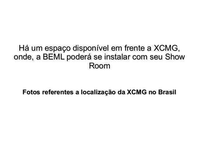 Há um espaço disponível em frente a XCMG,onde, a BEML poderá se instalar com seu Show                  Room  Fotos referen...