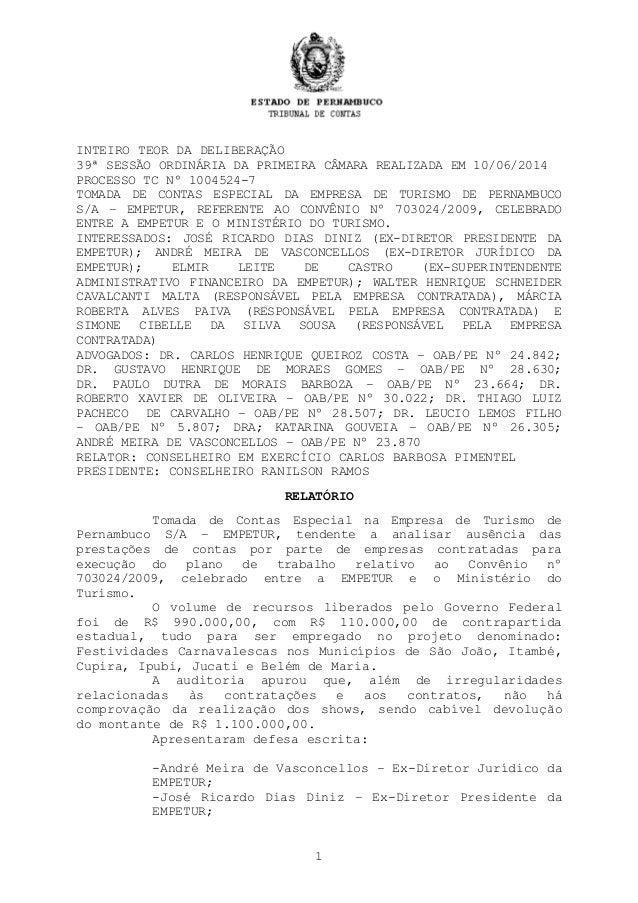 INTEIRO TEOR DA DELIBERAÇÃO 39ª SESSÃO ORDINÁRIA DA PRIMEIRA CÂMARA REALIZADA EM 10/06/2014 PROCESSO TC Nº 1004524-7 TOMAD...