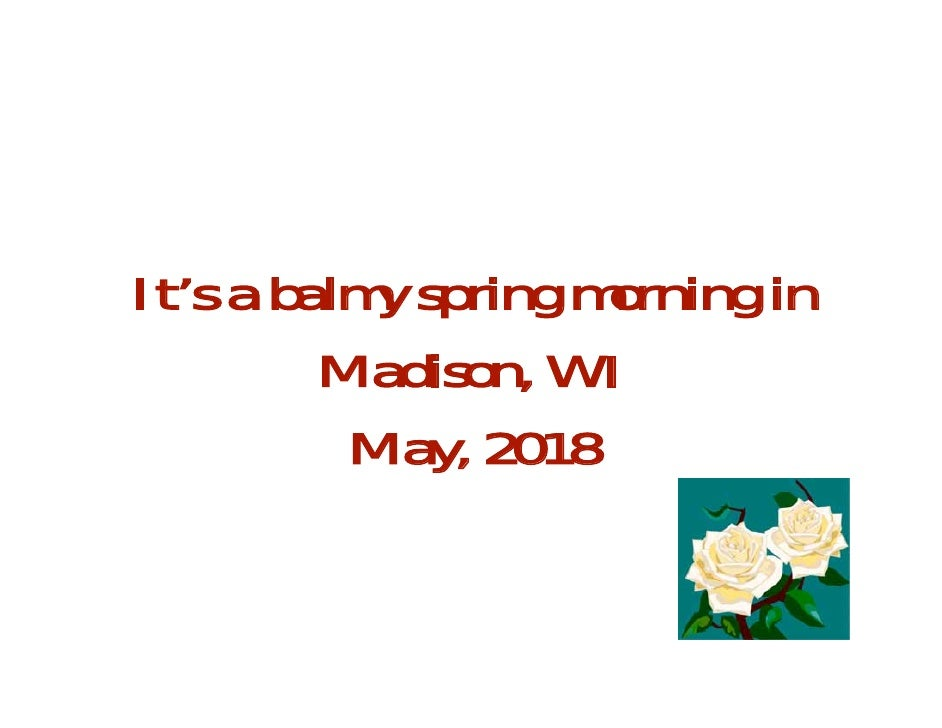 It's a balmy spring morning in          Madison, WI           May, 2018