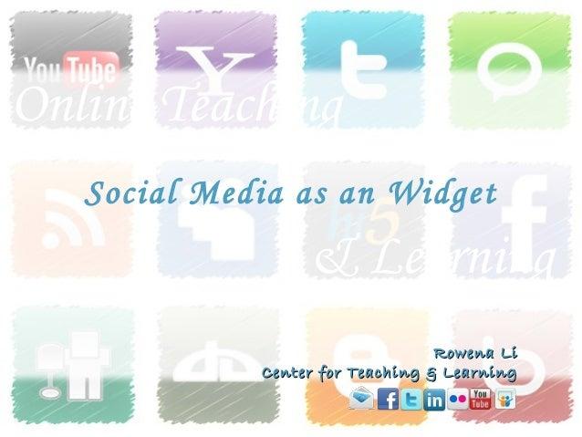 Online TeachingRowena LiRowena LiCenter for Teaching & LearningCenter for Teaching & LearningSocial Media as an Widget& Le...