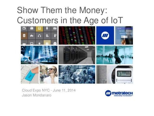 1 Show Them the Money: Customers in the Age of IoT Cloud Expo NYC - June 11, 2014 Jason Mondanaro