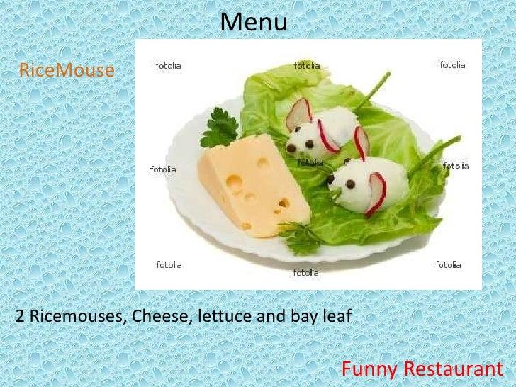Menu<br />RiceMouse<br />2 Ricemouses, Cheese, lettuceandbayleaf<br />FunnyRestaurant<br />