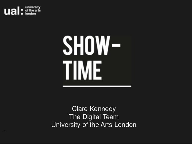 Clare Kennedy         The Digital Team    University of the Arts London•