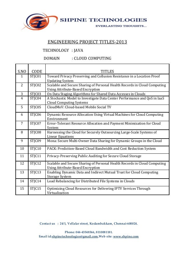 ENGINEERING PROJECT TITLES-2013 TECHNOLOGY : JAVA DOMAIN S.NO  CODE  : CLOUD COMPUTING TITLES  1  STJC01  Toward Privacy P...