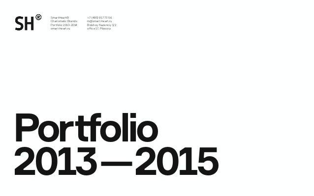 Portfolio 2013—2015 +7 (495) 917 73 56 m@smart-heart.ru Bolshoy Kazenniy 1/2 office 17, Moscow SmartHeart® Charismatic Bra...