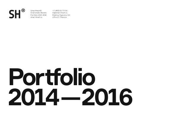 Portfolio 2014—2016 +7 (495) 917 73 56 m@smart-heart.ru Bolshoy Kazenniy 1/2 office 17, Moscow SmartHeart® Charismatic Bra...