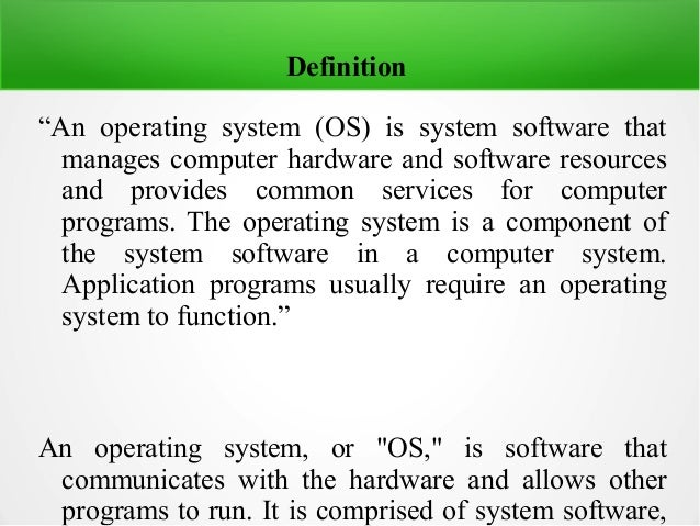 """Definition """"An operating system (OS) is system software that manages computer hardware and software resources and provides..."""