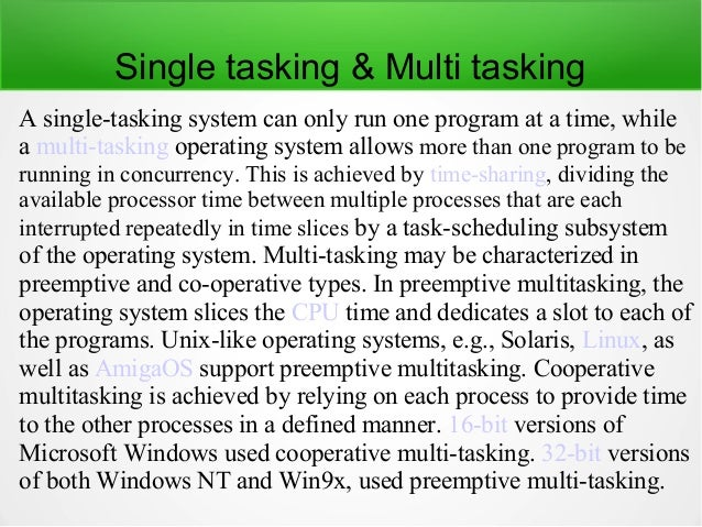 Single user & Multi user Single-user operating systems have no facilities to distinguish users, but may allow multiple pro...