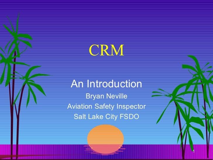 CRM An Introduction Bryan Neville Aviation Safety Inspector Salt Lake City FSDO
