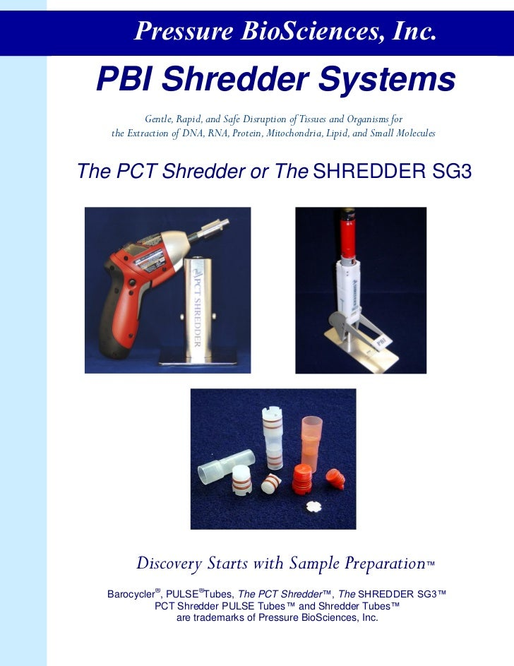 Pressure BioSciences, Inc. PBI Shredder Systems           Gentle, Rapid, and Safe Disruption of Tissues and Organisms for ...