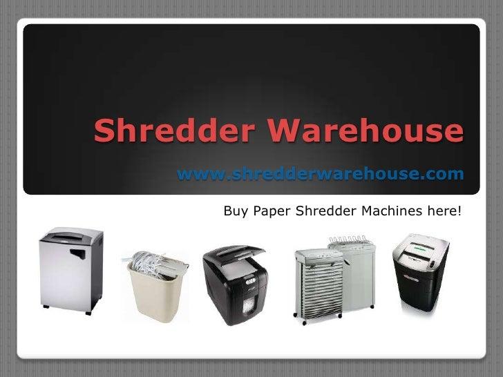 Shredder Warehousewww.shredderwarehouse.com<br />Buy Paper Shredder Machines here!<br />