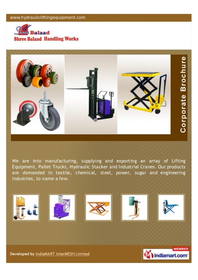 We are into manufacturing, supplying and exporting an array of LiftingEquipment, Pallet Trucks, Hydraulic Stacker and Indu...
