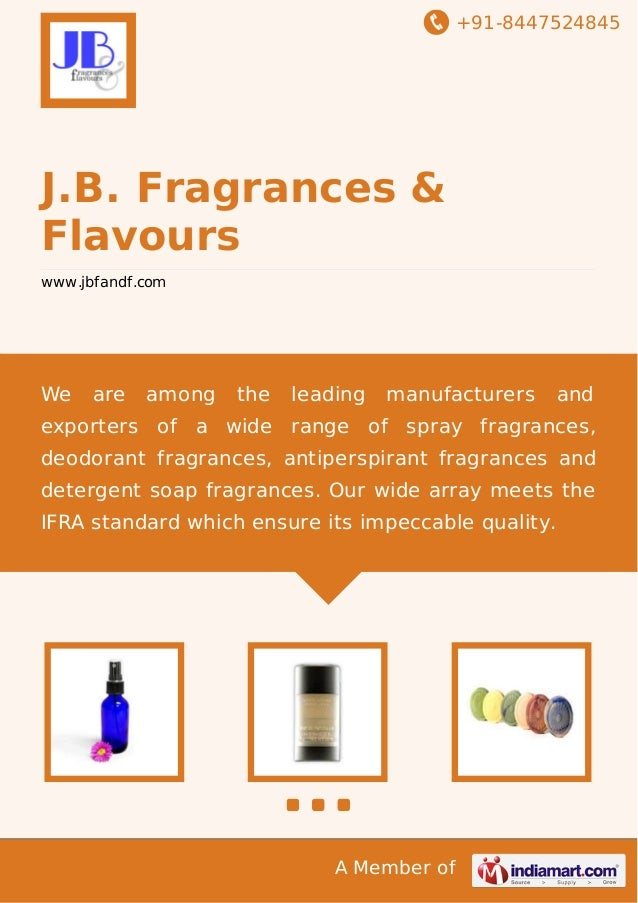 +91-8447524845 A Member of J.B. Fragrances & Flavours www.jbfandf.com We are among the leading manufacturers and exporters...