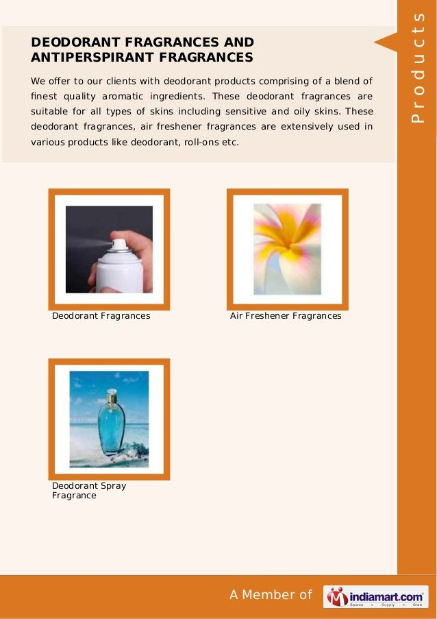 A Member of DEODORANT FRAGRANCES AND ANTIPERSPIRANT FRAGRANCES We offer to our clients with deodorant products comprising o...
