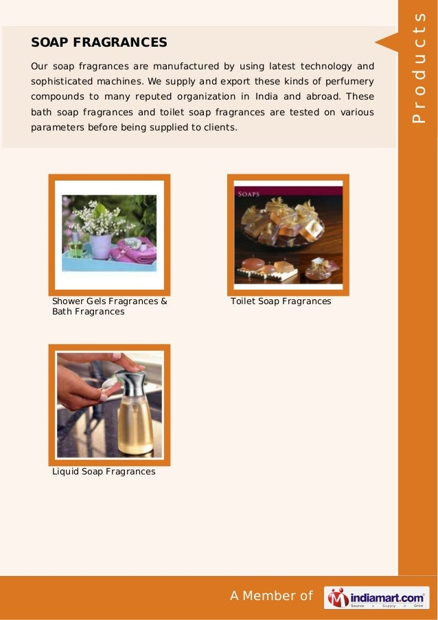 A Member of SOAP FRAGRANCES Our soap fragrances are manufactured by using latest technology and sophisticated machines. We...