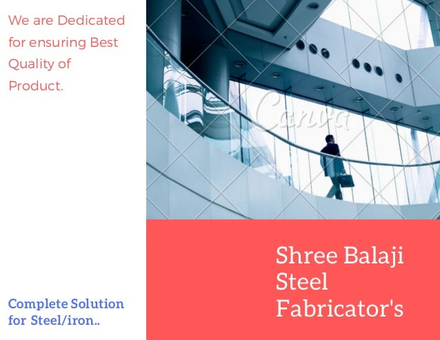 Shree Balaji Steel Fabricator'sComplete Solution for Steel/iron.. We are Dedicated for ensuring Best Quality of Product.