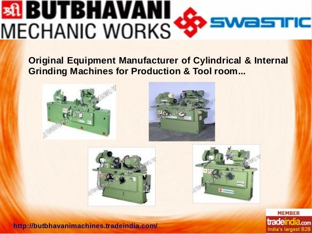 Original Equipment Manufacturer of Cylindrical & Internal Grinding Machines for Production & Tool room... http://butbhavan...