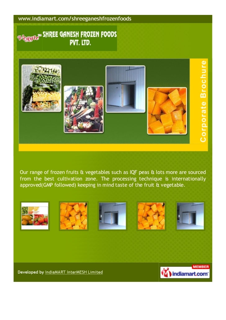 Our range of frozen fruits & vegetables such as IQF peas & lots more are sourcedfrom the best cultivation zone. The proces...