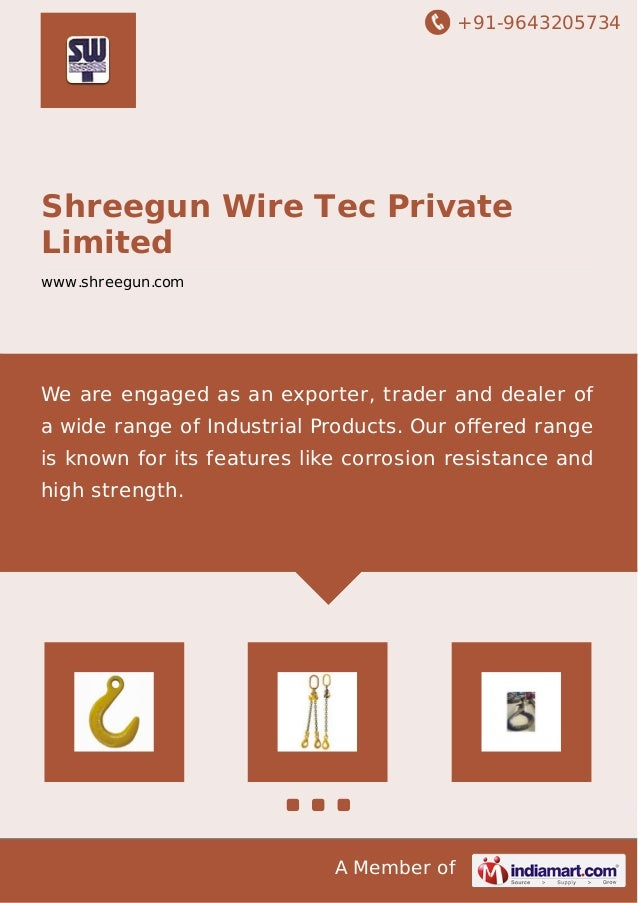 +91-9643205734 A Member of Shreegun Wire Tec Private Limited www.shreegun.com We are engaged as an exporter, trader and de...