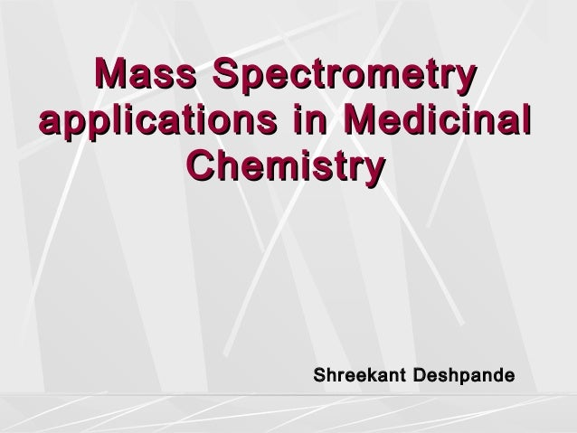 Mass Spectrometry applications in Medicinal Chemistry  Shreekant Deshpande