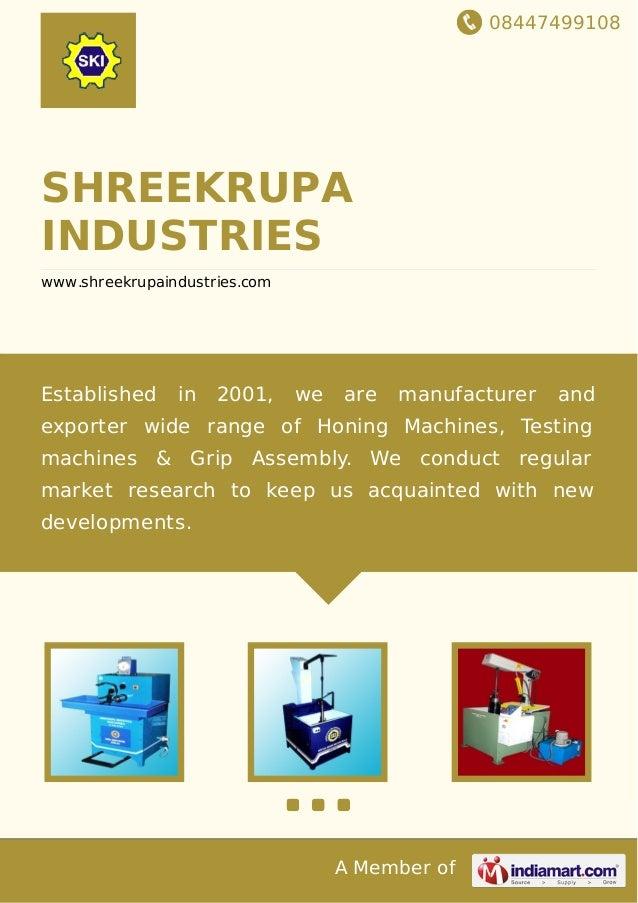 08447499108 A Member of SHREEKRUPA INDUSTRIES www.shreekrupaindustries.com Established in 2001, we are manufacturer and ex...
