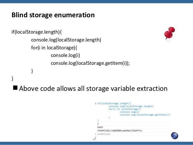 Blind storage enumerationif(localStorage.length){          console.log(localStorage.length)          for(i in localStorage...