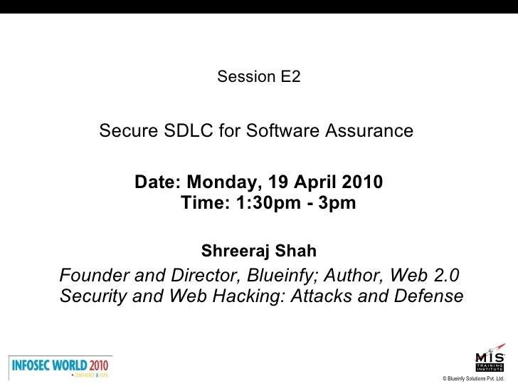 <ul><li>Session E2 </li></ul><ul><li>Secure SDLC for Software Assurance  </li></ul><ul><li>Date: Monday, 19 April 2010 Tim...