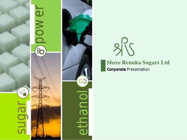 power                          Shree Renuka Sugars Ltd                          Corporate Presentation                etha...
