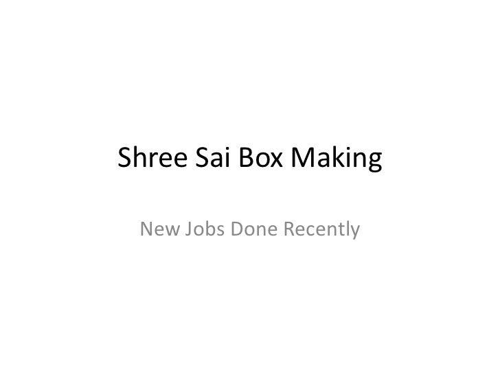Shree Sai Box Making<br />New Jobs Done Recently<br />