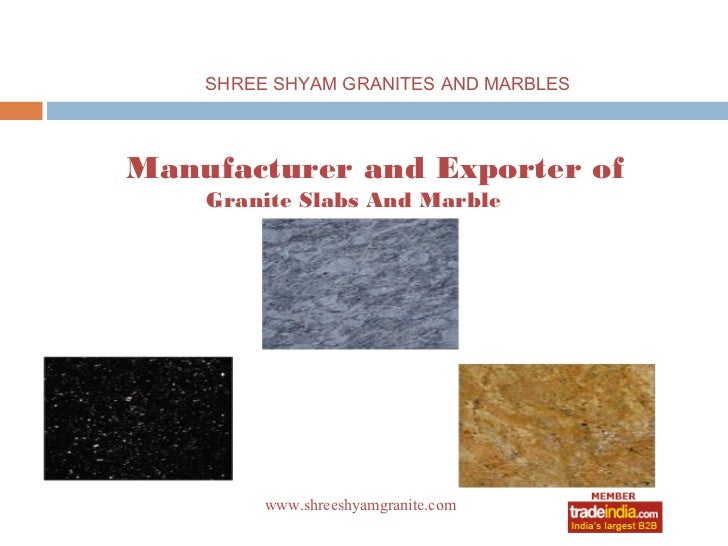 SHREE SHYAM GRANITES AND MARBLESManufacturer and Exporter of    Granite Slabs And Marble         www.shreeshyamgranite.com...