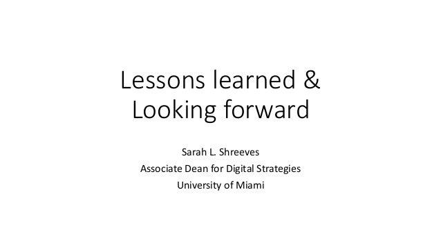 Lessons  learned  & Looking  forward Sarah  L.  Shreeves Associate  Dean  for  Digital  Strategies Unive...