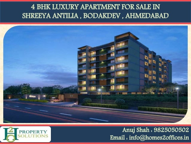 4 BHK LUXURY APARTMENT FOR SALE IN SHREEYA ANTILIA , BODAKDEV , AHMEDABAD Anuj Shah : 9825050502 Email : info@homes2office...