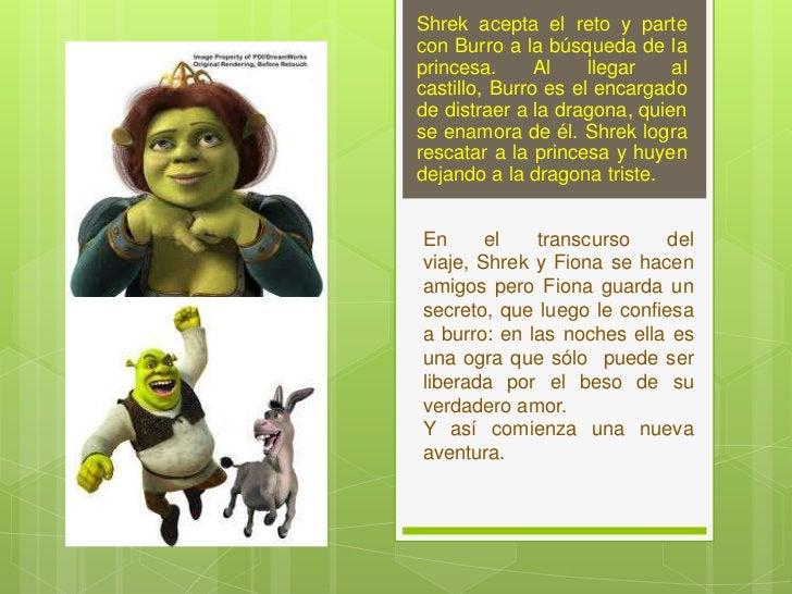 Shrek acepta el reto y partecon Burro a la búsqueda de laprincesa.      Al    llegar   alcastillo, Burro es el encargadode...