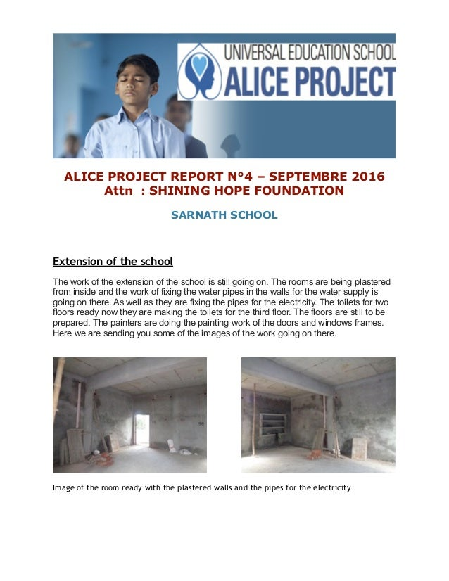 ALICE PROJECT REPORT N°4 – SEPTEMBRE 2016 Attn : SHINING HOPE FOUNDATION SARNATH SCHOOL Extension of the school The work o...