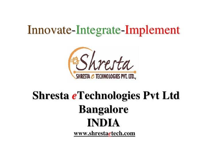 Innovate-Integrate-Implement     Shresta eTechnologies Pvt Ltd          Bangalore           INDIA         www.shrestaetech...