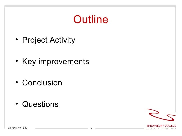 Outline <ul><li>Project Activity </li></ul><ul><li>Key improvements </li></ul><ul><li>Conclusion </li></ul><ul><li>Questio...