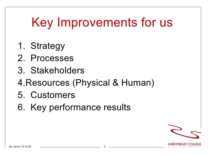 Key Improvements for us  <ul><li>1.  Strategy </li></ul><ul><li>2.  Processes  </li></ul><ul><li>3.  Stakeholders </li></u...