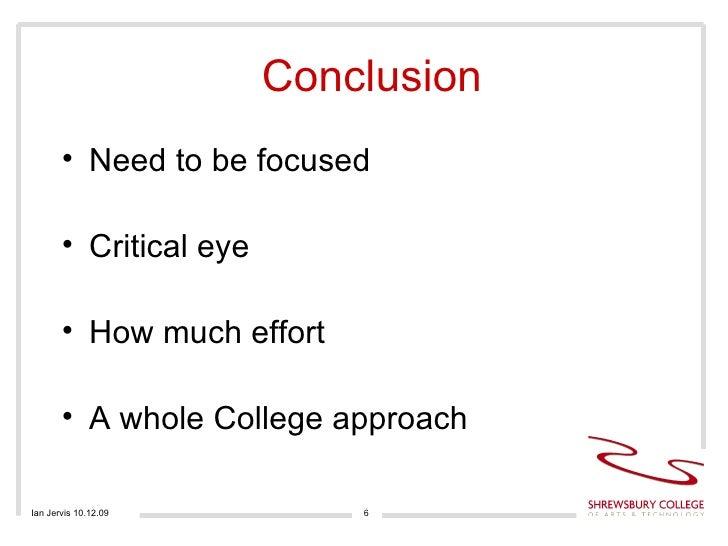 Conclusion <ul><li>Need to be focused </li></ul><ul><li>Critical eye </li></ul><ul><li>How much effort </li></ul><ul><li>A...