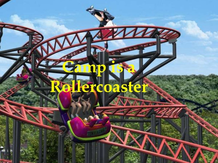 Camp is a Rollercoaster<br />Camp is a Rollercoaster<br />By Shreya<br />