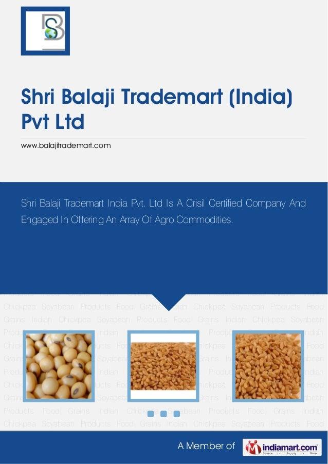A Member ofShri Balaji Trademart (India)Pvt Ltdwww.balajitrademart.comIndian Chickpea Soyabean Products Food Grains Indian...