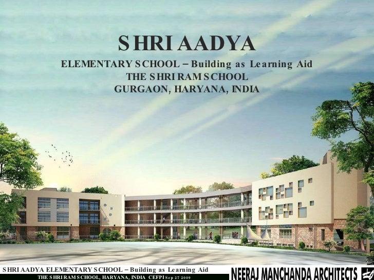 SHRI AADYA ELEMENTARY SCHOOL – Building as Learning Aid THE SHRI RAM SCHOOL GURGAON, HARYANA, INDIA