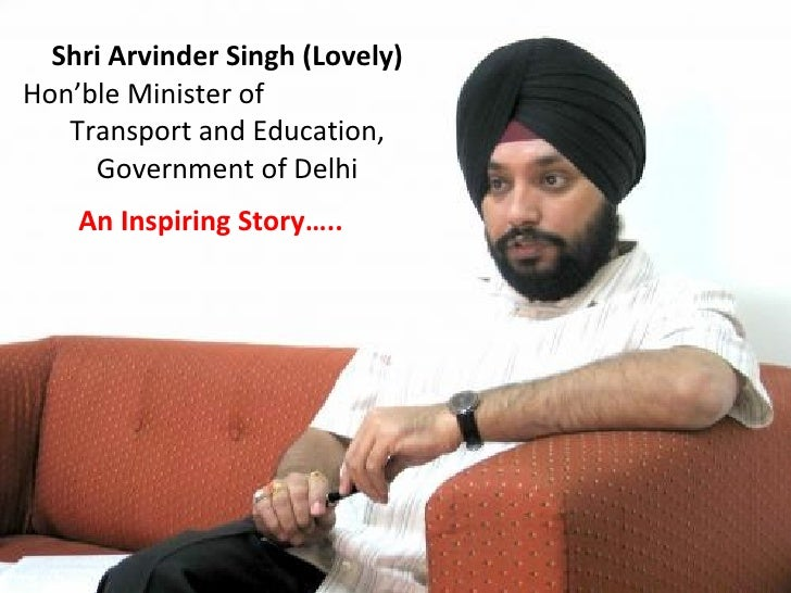 Shri Arvinder Singh (Lovely) Hon'ble Minister of  Transport and Education, Government of Delhi An Inspiring Story…..