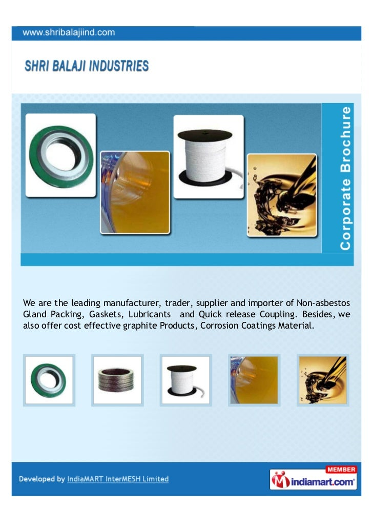 We are the leading manufacturer, trader, supplier and importer of Non-asbestosGland Packing, Gaskets, Lubricants and Quick...