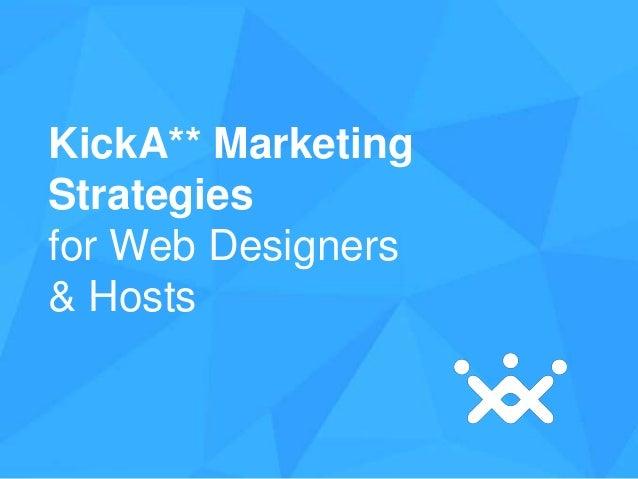 KickA** Marketing Strategies for Web Designers & Hosts