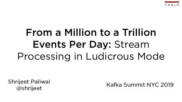 From a Million to a Trillion Events Per Day: Stream Processing in Ludicrous Mode Shrijeet Paliwal @shrijeet Kafka Summit N...