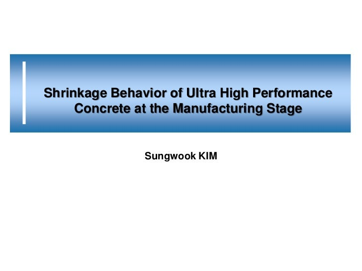 Shrinkage Behavior of Ultra High Performance     Concrete at the Manufacturing Stage               Sungwook KIM