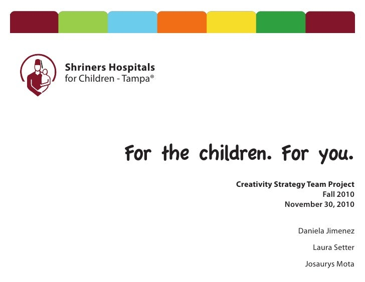 Shriners Hospitalsfor Children - Tampa®             For the children. For you.                         Creativity Strategy...