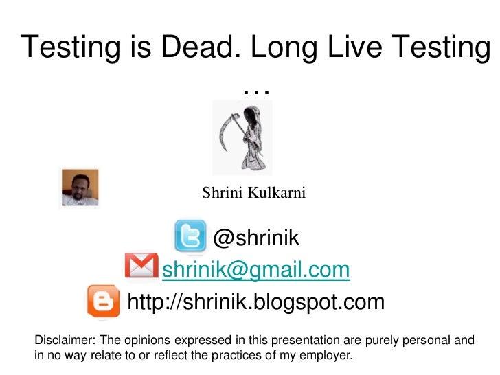 Testing is Dead. Long Live Testing                …                              Shrini Kulkarni                          ...