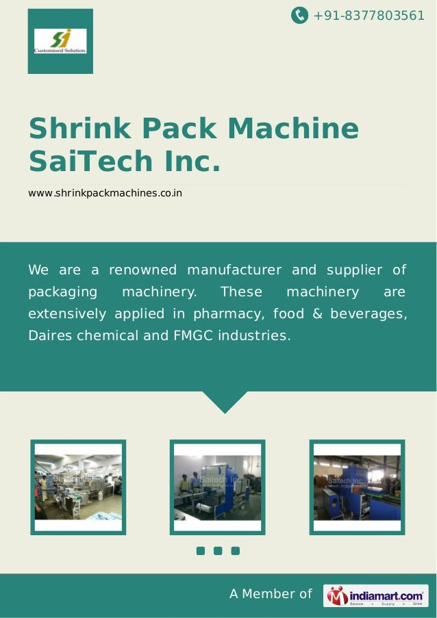 +91-8377803561 A Member of Shrink Pack Machine SaiTech Inc. www.shrinkpackmachines.co.in We are a renowned manufacturer an...